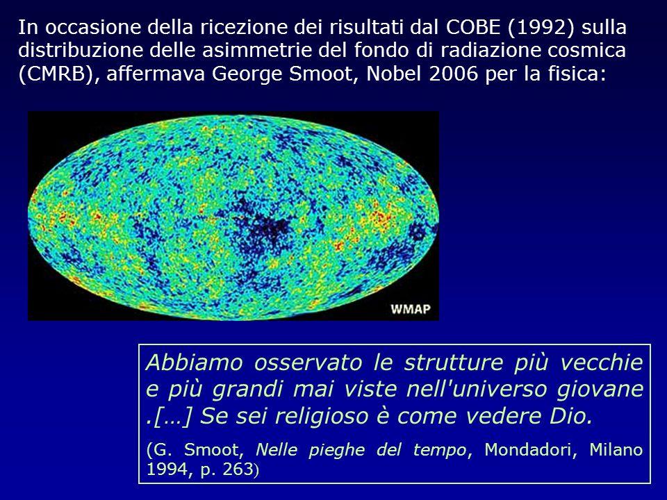 In occasione della ricezione dei risultati dal COBE (1992) sulla distribuzione delle asimmetrie del fondo di radiazione cosmica (CMRB), affermava George Smoot, Nobel 2006 per la fisica: