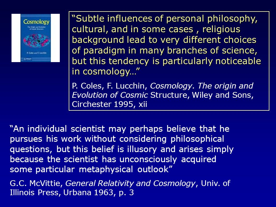 Subtle influences of personal philosophy, cultural, and in some cases , religious background lead to very different choices of paradigm in many branches of science, but this tendency is particularly noticeable in cosmology…