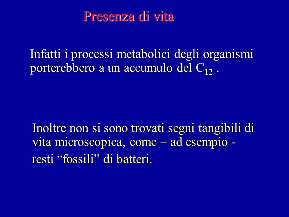 Presenza di vitaInfatti i processi metabolici degli organismi porterebbero a un accumulo del C12 .