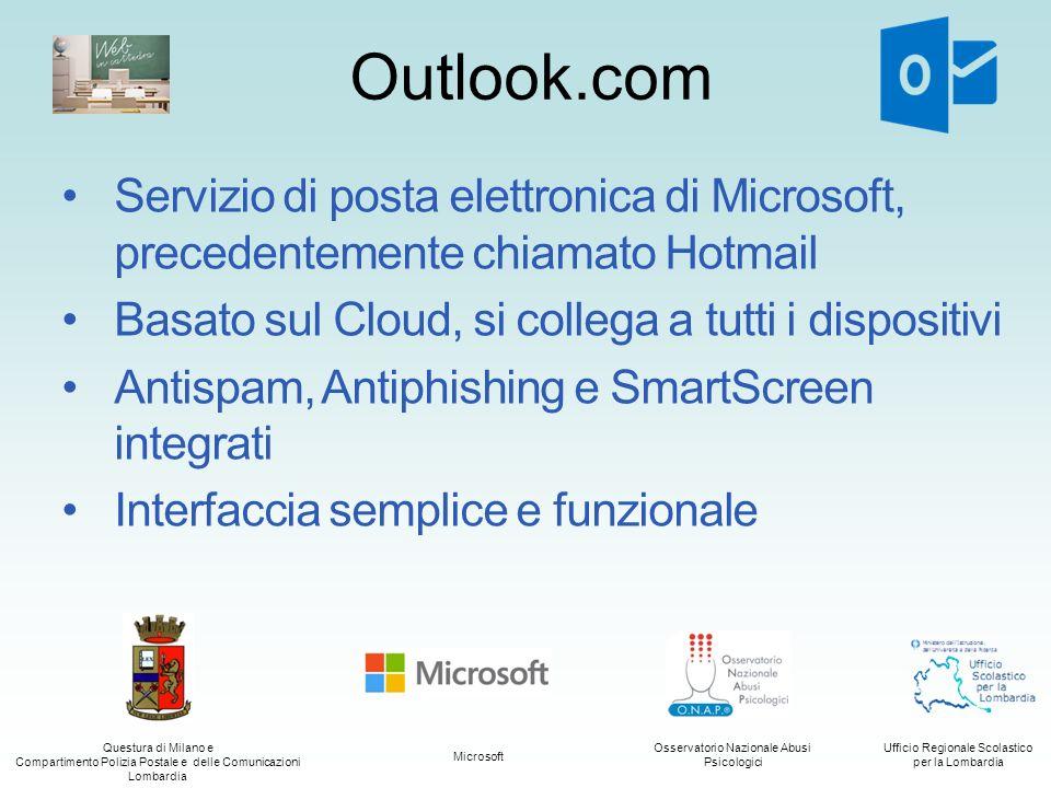 Outlook.com Servizio di posta elettronica di Microsoft, precedentemente chiamato Hotmail. Basato sul Cloud, si collega a tutti i dispositivi.