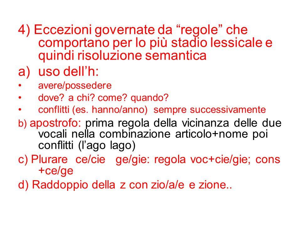 4) Eccezioni governate da regole che comportano per lo più stadio lessicale e quindi risoluzione semantica