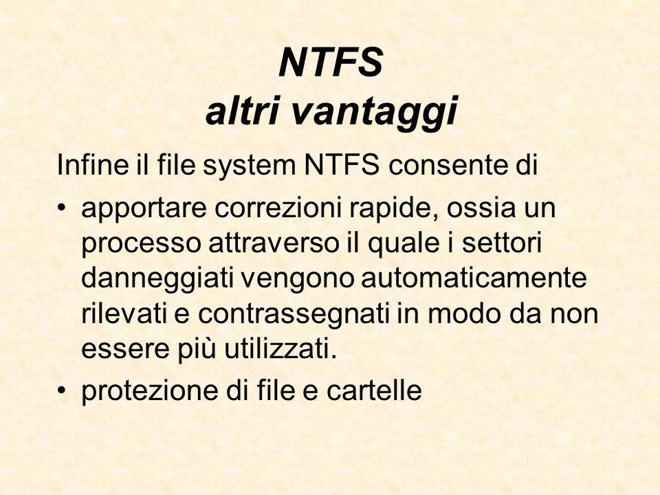 NTFS altri vantaggi Infine il file system NTFS consente di