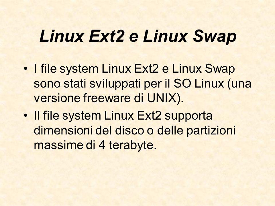 Linux Ext2 e Linux Swap I file system Linux Ext2 e Linux Swap sono stati sviluppati per il SO Linux (una versione freeware di UNIX).