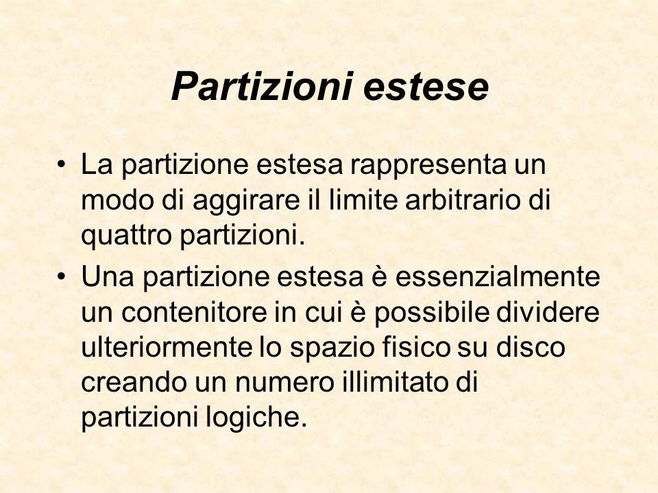 Partizioni estese La partizione estesa rappresenta un modo di aggirare il limite arbitrario di quattro partizioni.
