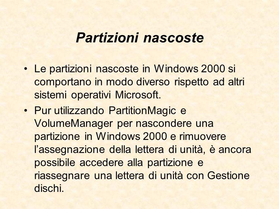 Partizioni nascoste Le partizioni nascoste in Windows 2000 si comportano in modo diverso rispetto ad altri sistemi operativi Microsoft.
