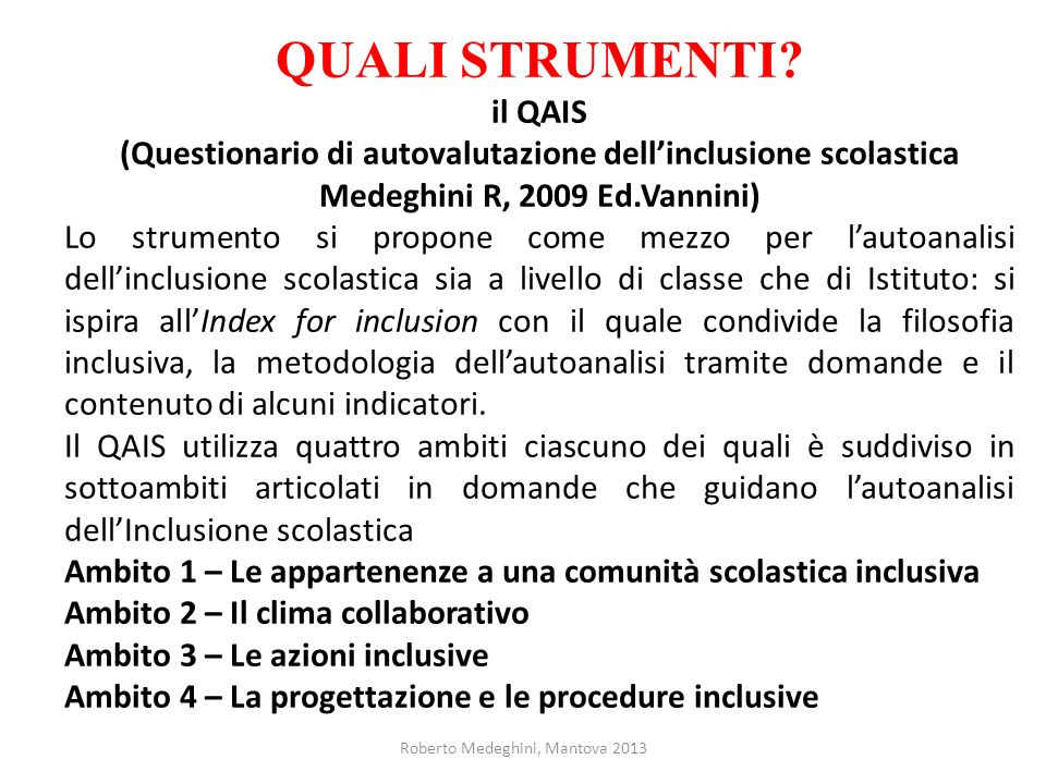 QUALI STRUMENTI il QAIS (Questionario di autovalutazione dell'inclusione scolastica. Medeghini R, 2009 Ed.Vannini)