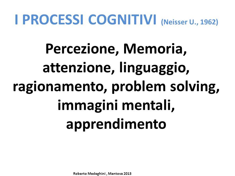 I PROCESSI COGNITIVI (Neisser U., 1962)