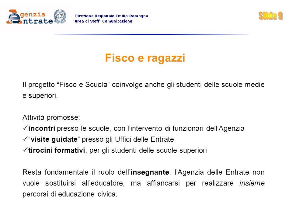 Slide 9 Fisco e ragazzi. Il progetto Fisco e Scuola coinvolge anche gli studenti delle scuole medie e superiori.