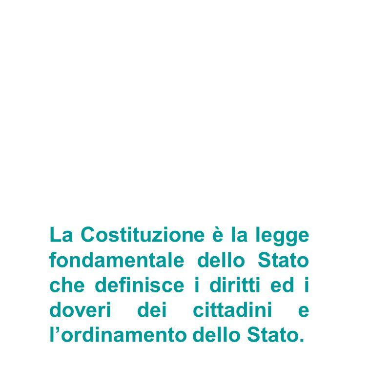 La Costituzione è la legge fondamentale dello Stato che definisce i diritti ed i doveri dei cittadini e l'ordinamento dello Stato.