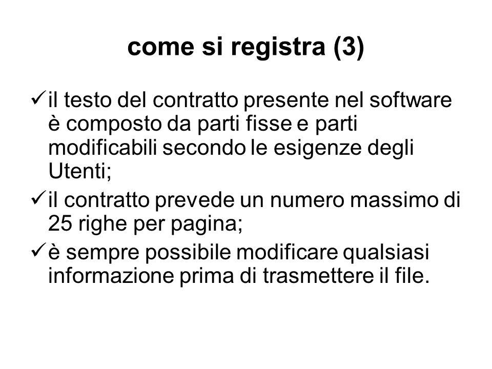 come si registra (3)il testo del contratto presente nel software è composto da parti fisse e parti modificabili secondo le esigenze degli Utenti;