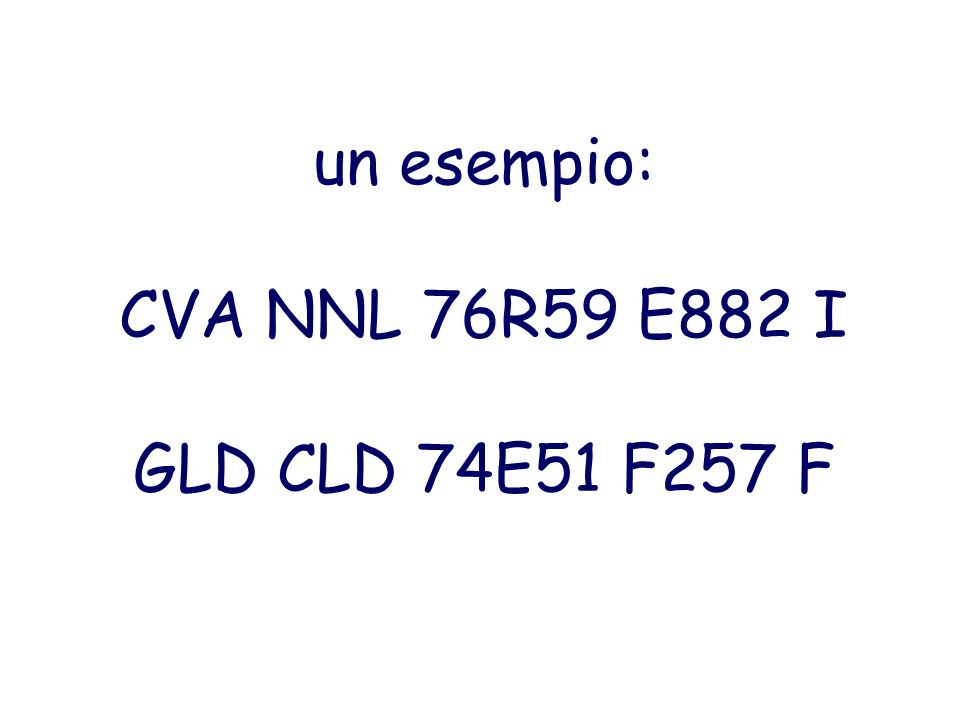un esempio: CVA NNL 76R59 E882 I GLD CLD 74E51 F257 F
