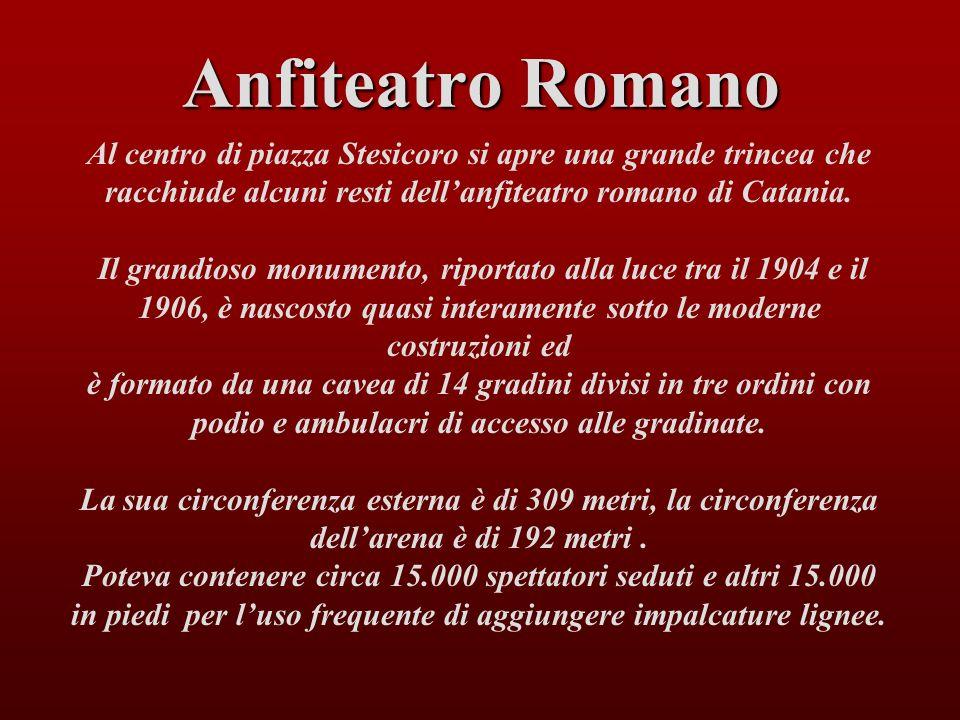Anfiteatro Romano Al centro di piazza Stesicoro si apre una grande trincea che racchiude alcuni resti dell'anfiteatro romano di Catania.
