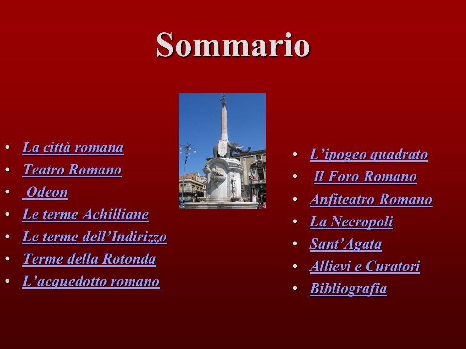 Sommario La città romana L'ipogeo quadrato Teatro Romano