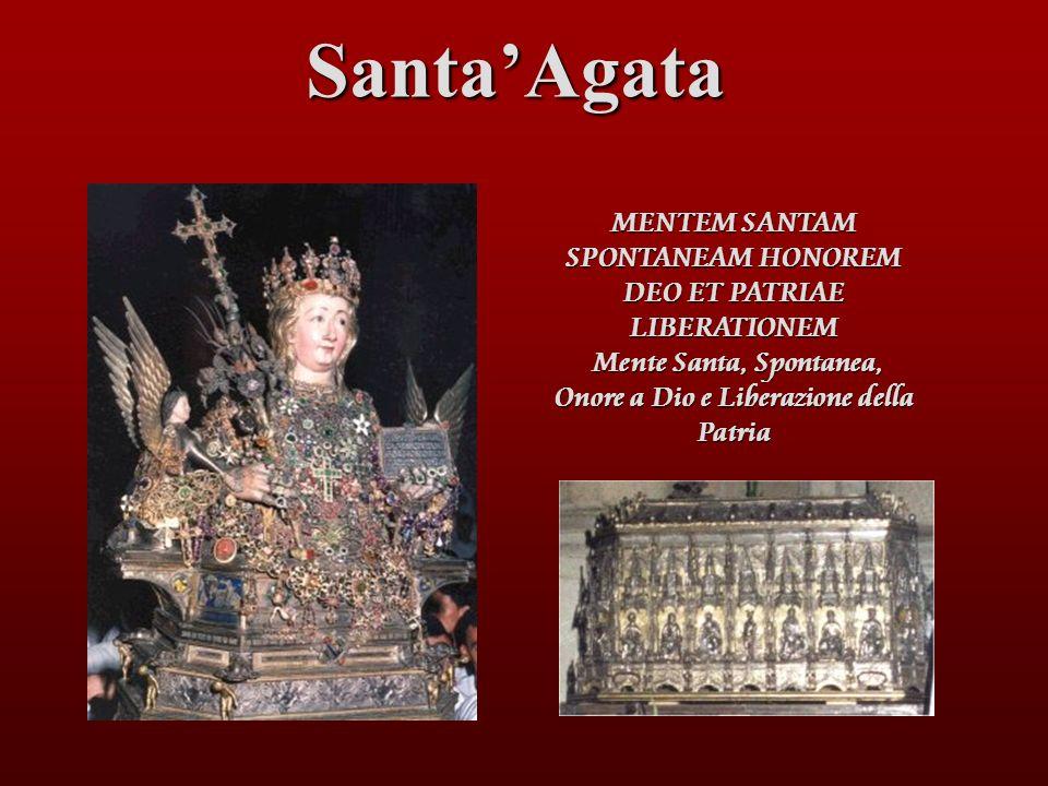 Santa'Agata MENTEM SANTAM SPONTANEAM HONOREM DEO ET PATRIAE LIBERATIONEM Mente Santa, Spontanea, Onore a Dio e Liberazione della Patria.