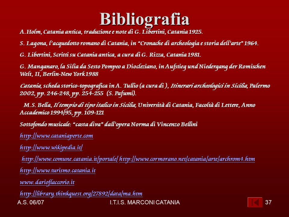 Bibliografia A.Holm, Catania antica, traduzione e note di G. Libertini, Catania 1925.
