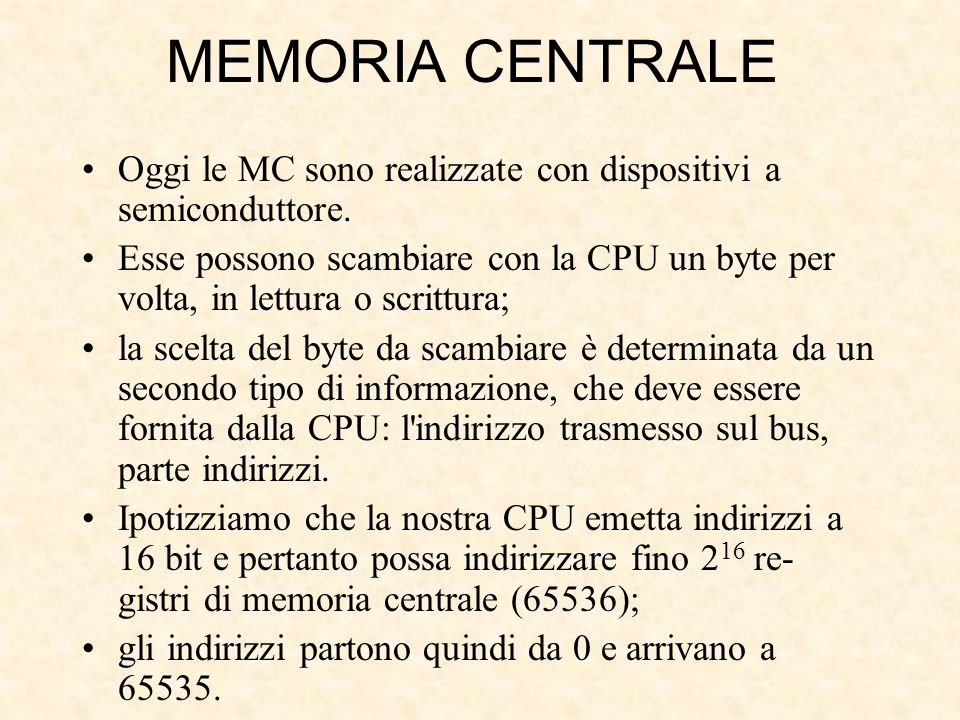 MEMORIA CENTRALE Oggi le MC sono realizzate con dispositivi a semiconduttore.