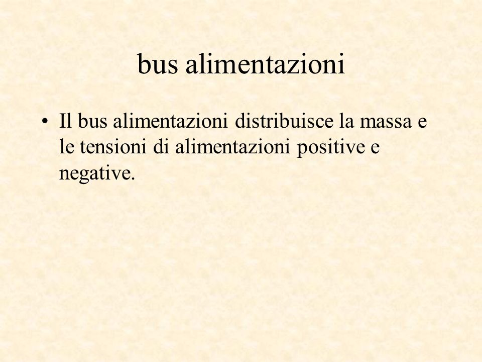 bus alimentazioni Il bus alimentazioni distribuisce la massa e le tensioni di alimentazioni positive e negative.