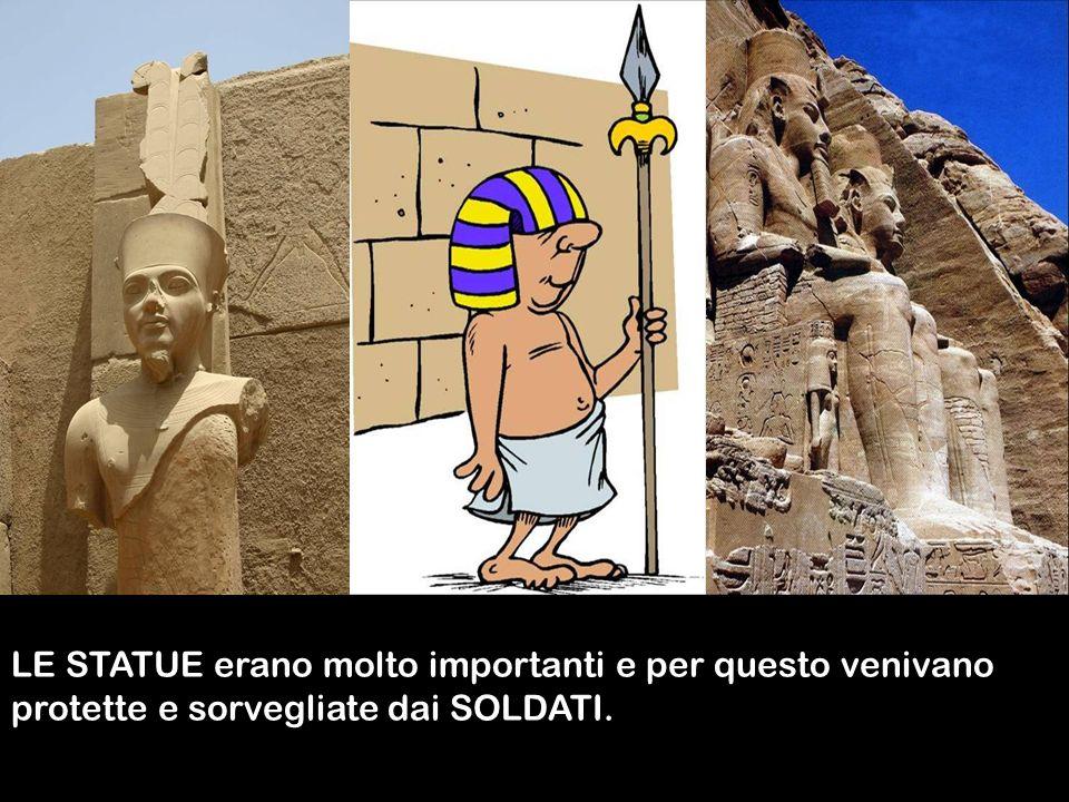 Le statue erano molto importanti,per questo venivano protette e sorvegliate dai soldati.