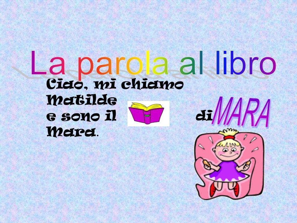 La parola al libro Ciao, mi chiamo Matilde e sono il di Mara. MARA