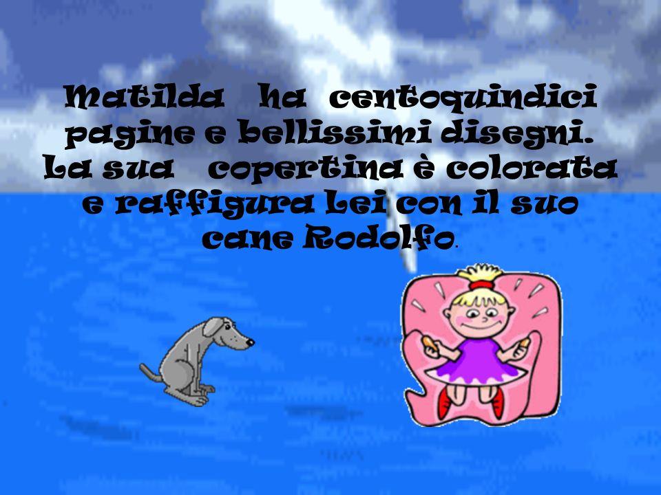 Matilda ha centoquindici pagine e bellissimi disegni.