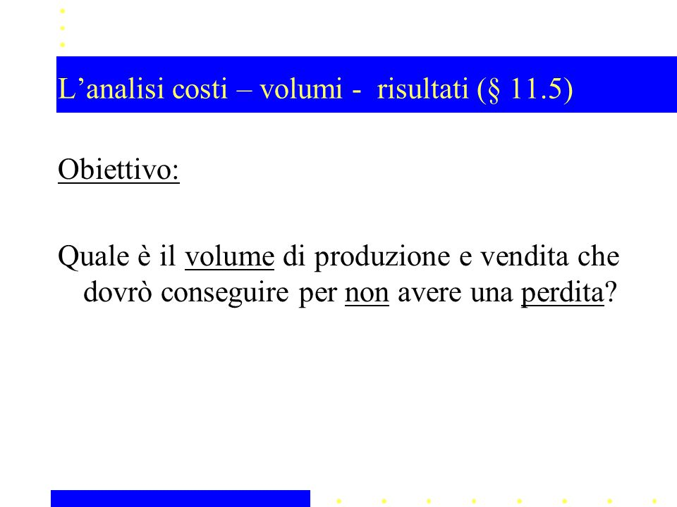 L'analisi costi – volumi - risultati (§ 11.5)
