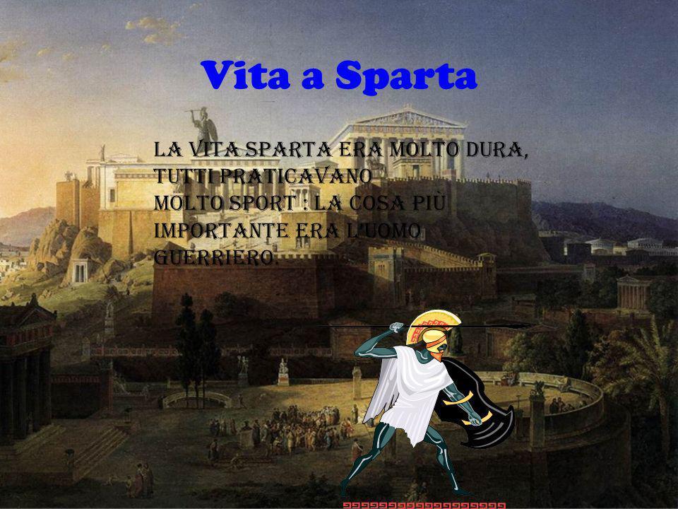 Vita a Sparta La vita Sparta era molto dura, tutti praticavano