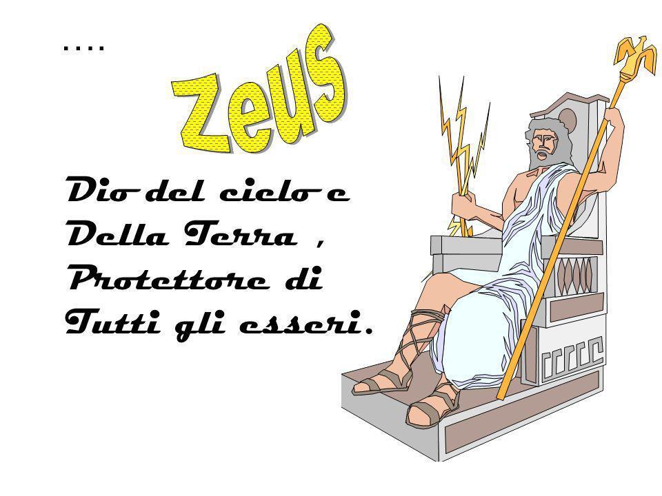 Zeus …. Dio del cielo e Della Terra , Protettore di Tutti gli esseri.