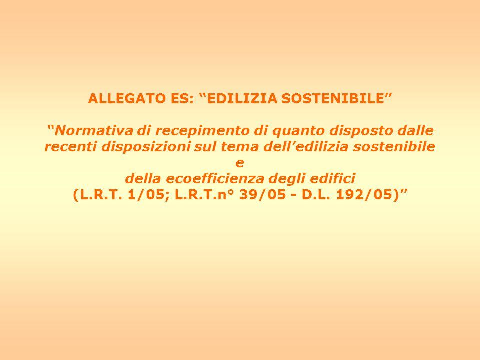 ALLEGATO ES: EDILIZIA SOSTENIBILE Normativa di recepimento di quanto disposto dalle recenti disposizioni sul tema dell'edilizia sostenibile e della ecoefficienza degli edifici (L.R.T.