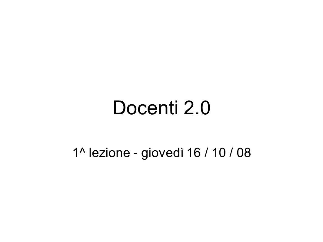 Docenti 2.0 1^ lezione - giovedì 16 / 10 / 08