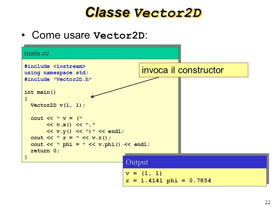 Classe Vector2D Come usare Vector2D: invoca il constructor main.cc