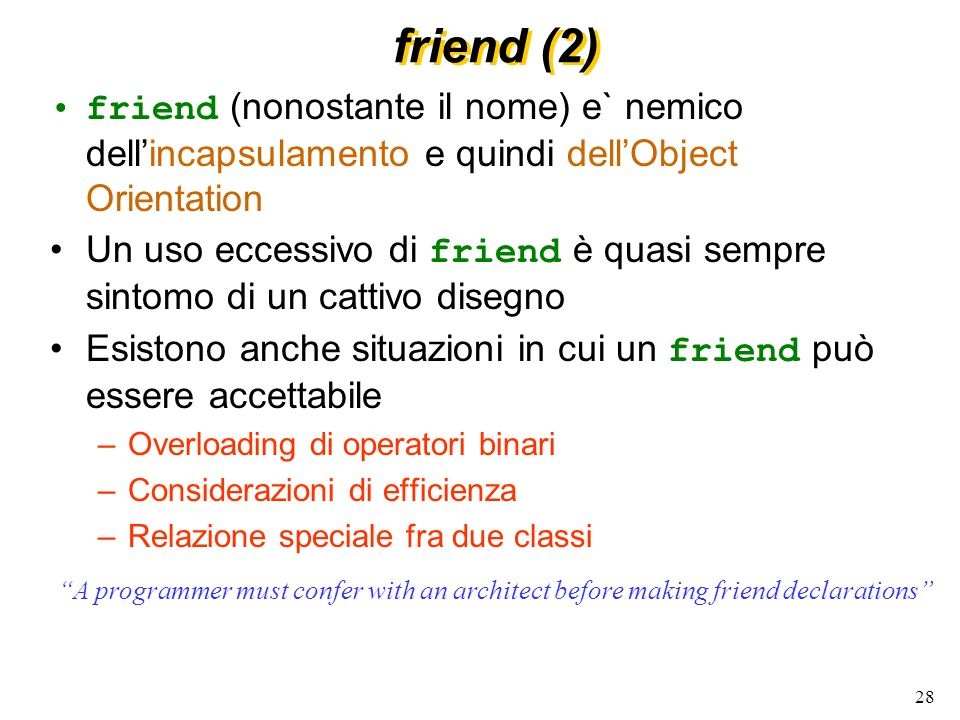 friend (2) friend (nonostante il nome) e` nemico dell'incapsulamento e quindi dell'Object Orientation.