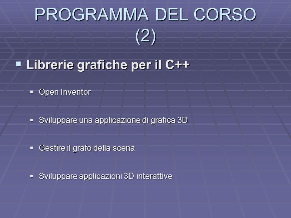 PROGRAMMA DEL CORSO (2) Librerie grafiche per il C++ Open Inventor