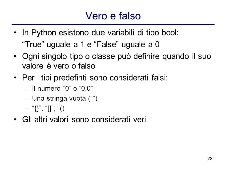 Vero e falso In Python esistono due variabili di tipo bool: