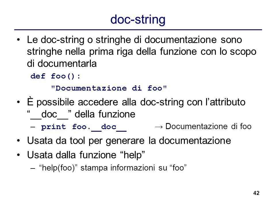doc-string Le doc-string o stringhe di documentazione sono stringhe nella prima riga della funzione con lo scopo di documentarla.