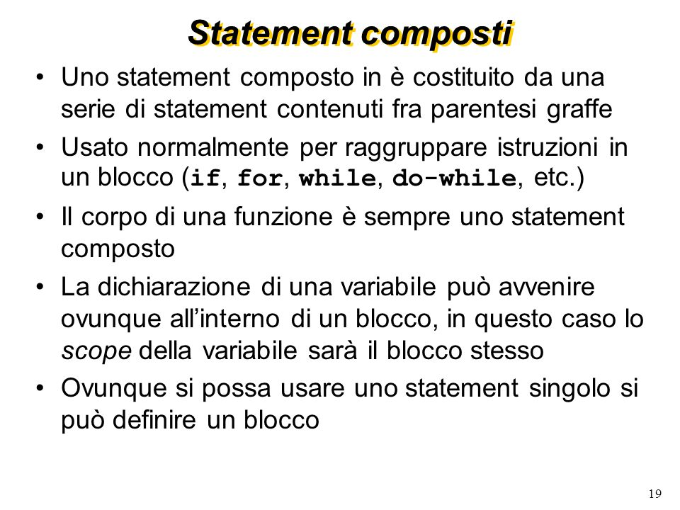 Statement composti Uno statement composto in è costituito da una serie di statement contenuti fra parentesi graffe.