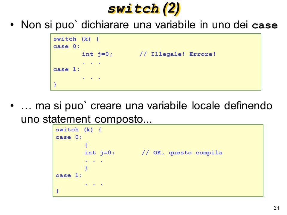 switch (2) Non si puo` dichiarare una variabile in uno dei case