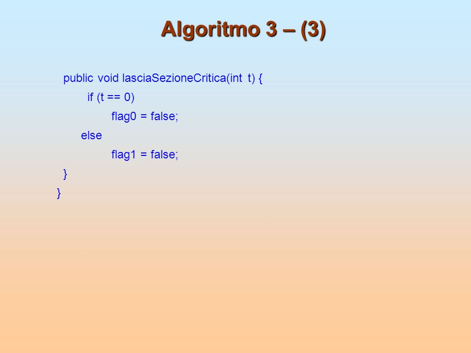 Algoritmo 3 – (3) public void lasciaSezioneCritica(int t) {