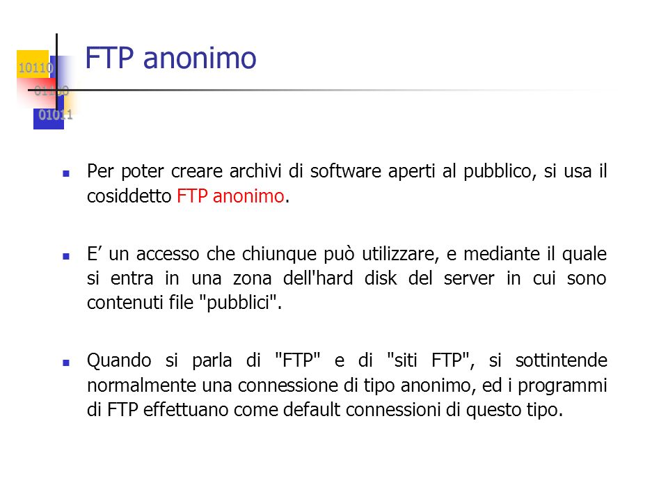 FTP anonimo Per poter creare archivi di software aperti al pubblico, si usa il cosiddetto FTP anonimo.