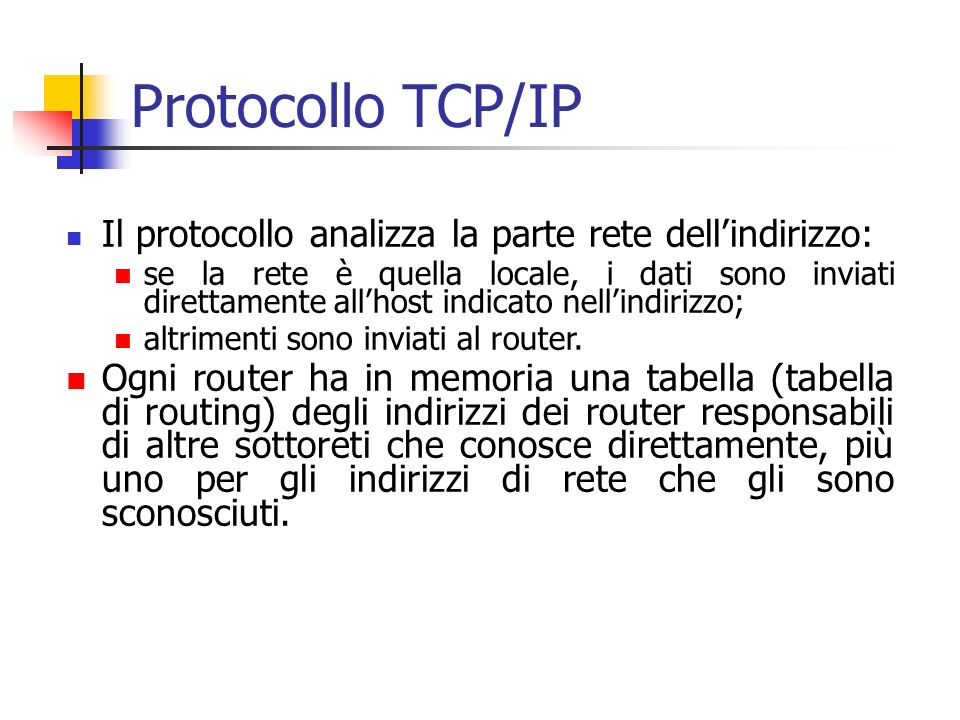 Protocollo TCP/IP Il protocollo analizza la parte rete dell'indirizzo: