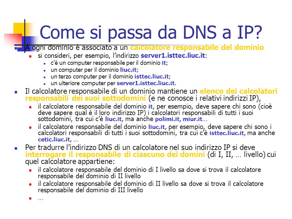 Come si passa da DNS a IP A ogni dominio è associato a un calcolatore responsabile del dominio.