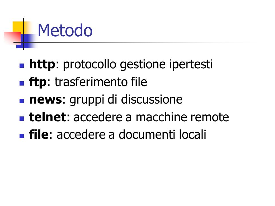 Metodo http: protocollo gestione ipertesti ftp: trasferimento file
