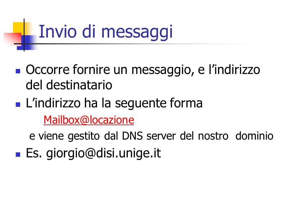 Invio di messaggi Occorre fornire un messaggio, e l'indirizzo del destinatario. L'indirizzo ha la seguente forma.