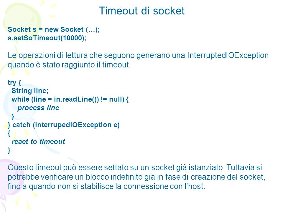 Timeout di socket Socket s = new Socket (…); s.setSoTimeout(10000);