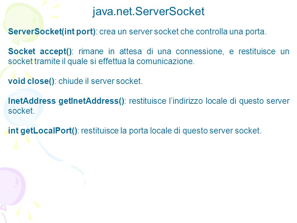 java.net.ServerSocketServerSocket(int port): crea un server socket che controlla una porta.