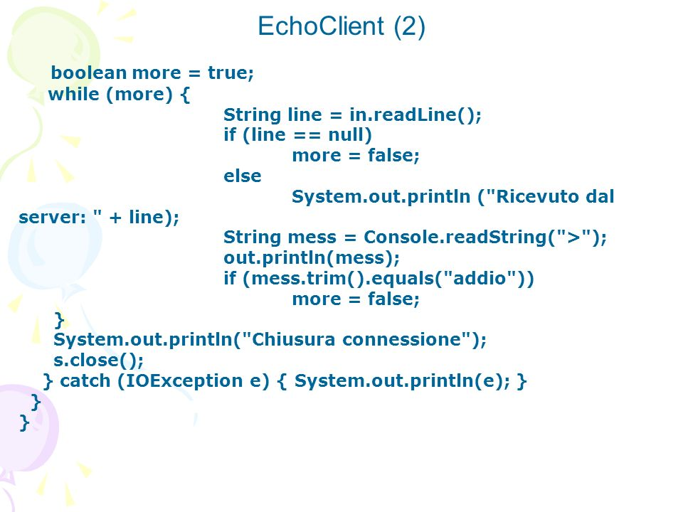 EchoClient (2) boolean more = true; while (more) {