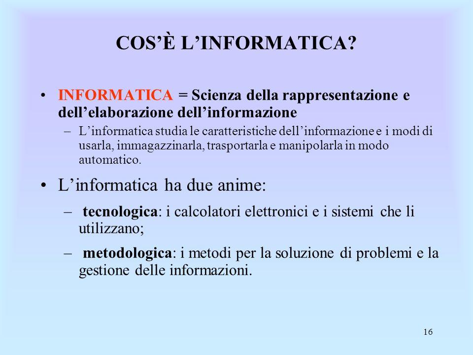 COS'È L'INFORMATICA L'informatica ha due anime: