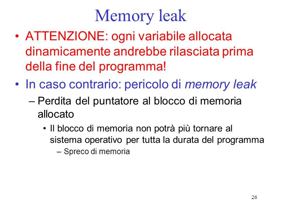 Memory leak ATTENZIONE: ogni variabile allocata dinamicamente andrebbe rilasciata prima della fine del programma!