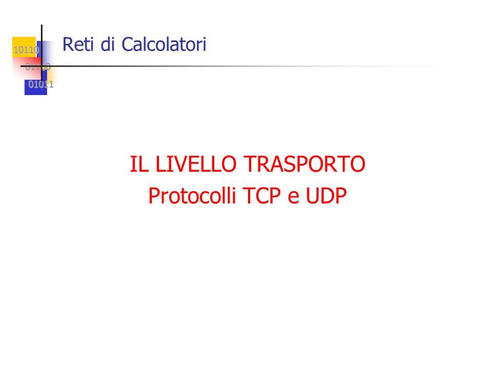 Reti di Calcolatori IL LIVELLO TRASPORTO Protocolli TCP e UDP