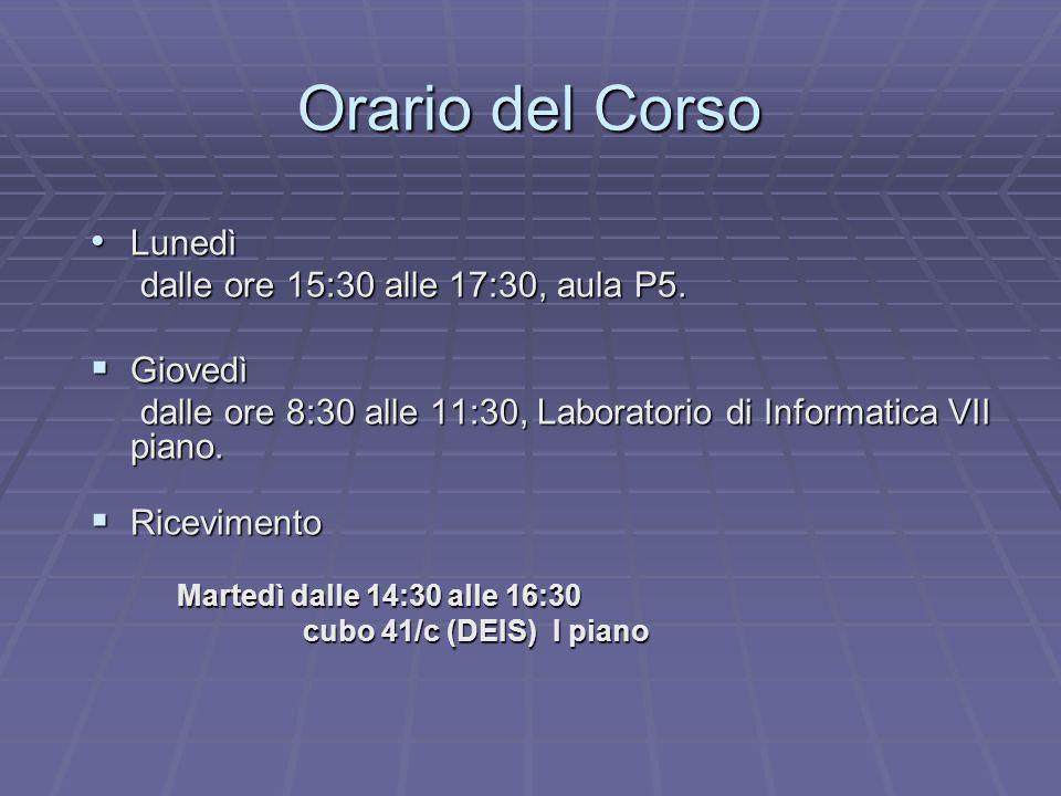 Orario del Corso Lunedì dalle ore 15:30 alle 17:30, aula P5. Giovedì