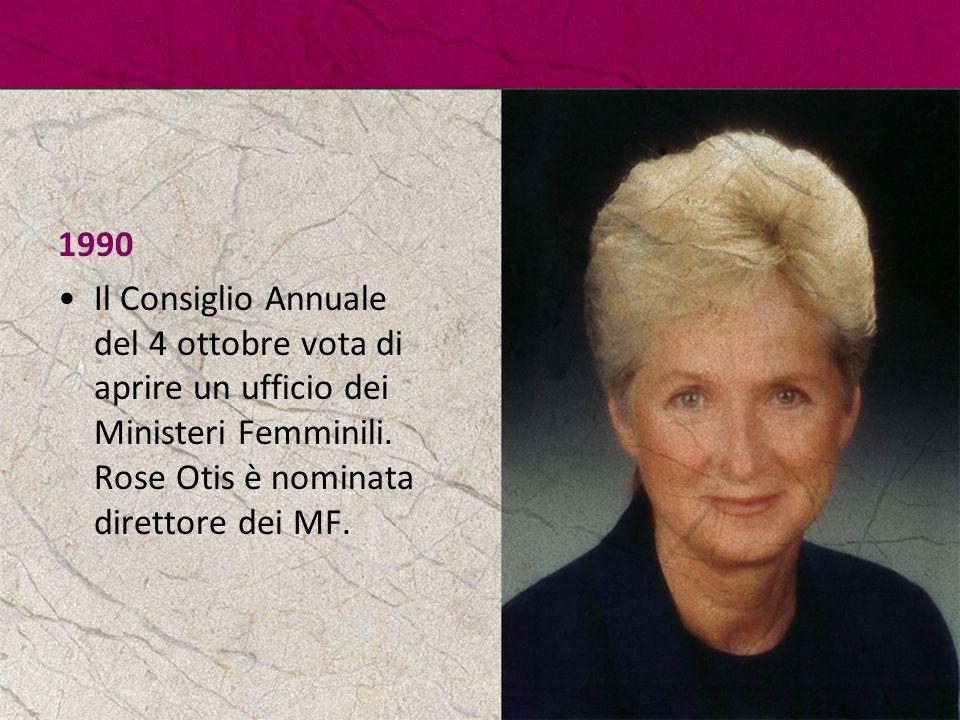 1990 Il Consiglio Annuale del 4 ottobre vota di aprire un ufficio dei Ministeri Femminili. Rose Otis è nominata direttore dei MF.